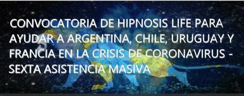 CONVOCATORIA DE HIPNOSIS LIFE PARA AYUDAR A ARGENTINA, CHILE, URUGUAY Y FRANCIA EN LA CRISIS DE CORONAVIRUS - SEXTA ASISTENCIA MASIVA