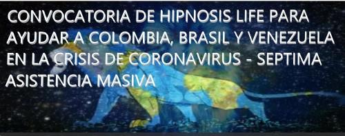 CONVOCATORIA DE HIPNOSIS LIFE PARA AYUDAR A COLOMBIA, BRASIL Y VENEZUELA EN LA CRISIS DE CORONAVIRUS - SEPTIMA ASISTENCIA MASIVA