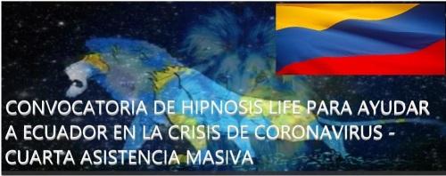 CONVOCATORIA DE HIPNOSIS LIFE PARA AYUDAR A ECUADOR EN LA CRISIS DE CORONAVIRUS – CUARTA ASISTENCIA MASIVA