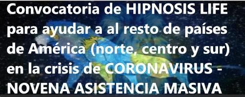 Convocatoria de HIPNOSIS LIFE para ayudar a al resto de países de América (norte, centro y sur) en la crisis de CORONAVIRUS - NOVENA ASISTENCIA MASIVA