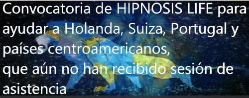 Convocatoria de HIPNOSIS LIFE para ayudar a Holanda, Suiza, Portugal y países centroamericanos, que aún no han recibido sesión de asistencia en la crisis de CORONAVIRUS - OCTAVA ASISTENCIA MASIVA