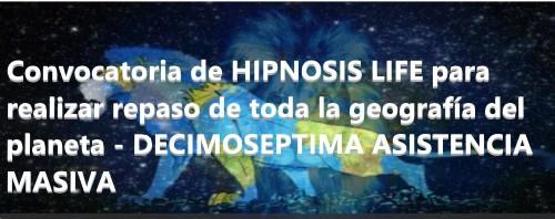 Convocatoria de HIPNOSIS LIFE para realizar repaso de toda la geografía del planeta - DECIMOSEPTIMA ASISTENCIA MASIVA