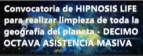 Convocatoria de HIPNOSIS LIFE para realizar limpieza de toda la geografía del planeta - DECIMOCTAVA ASISTENCIA MASIVA