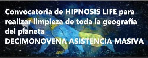Convocatoria de HIPNOSIS LIFE para realizar limpieza de toda la geografía del planeta - DECIMONOVENA ASISTENCIA MASIVA